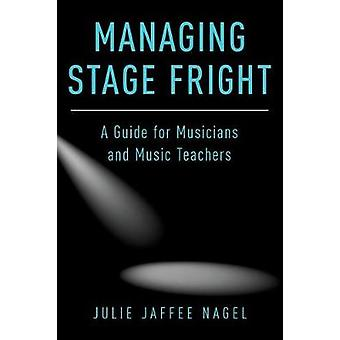 Managing Stage Fright by Julie Jaffee Nagel