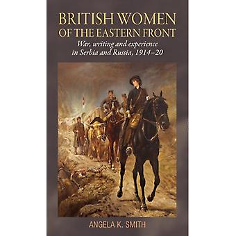 British Women of the Eastern Front War Writing and Experience in Serbia and Russia 191420 by Smith & Angela K.