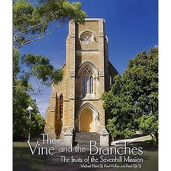 The Vine and the Branches  The Fruit of the Sevenhill Mission by Head & Michael