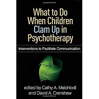 What to Do When Children Clam Up in Psychotherapy: Interventions to Facilitate Communication (Creative Arts� and Play Therapy)
