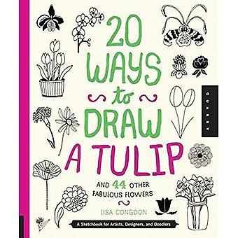 20 sätt att rita en tulpan och 44 andra utmärkt blommor: en skissbok för konstnärer, Designers och Doodlers