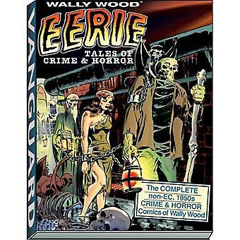 Uhyggelige Tales av kriminalitet & Horror: komplett ikke EC 1950-tallet kriminalitet & Horror tegneserier av Wally tre
