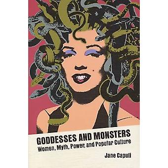 Goddesses and Monsters - Women - Myth - Power - and Popular Culture by