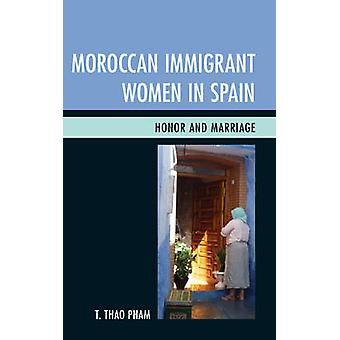Moroccan Immigrant Women in Spain Honor and Marriage by Pham & T. Thao PH.D .
