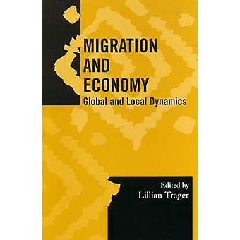 Migration and Economy by Edited by Lillian Trager & Contributions by Ricardo Perez & Contributions by Dolores Koenig & Contributions by Jeffrey Cohen & Contributions by Meltem Sancak & Contributions by Peter Finke & Contribut