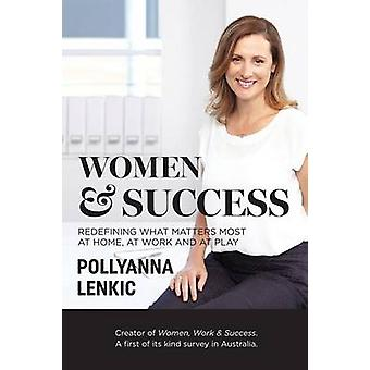 Women  Success Redefining what matters most at home at work and at play by Lenkic & Pollyanna
