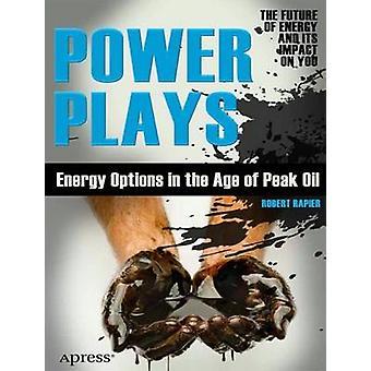 Power Plays Energy Options in the Age of Peak Oil by Rapier & Robert