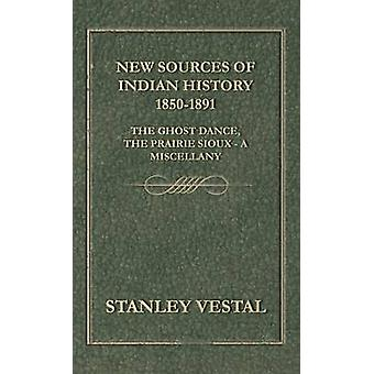 New Sources of Indian History 18501891 The Ghost Dance the Prairie Sioux  A Miscellany by Vestal & Stanley