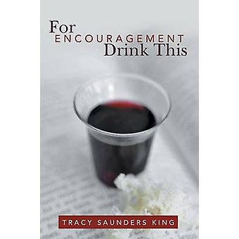 For Encouragement Drink This by King & Tracy Saunders