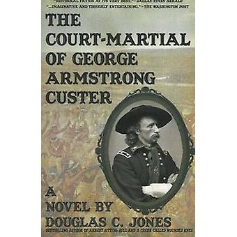 The CourtMartial  of George Armstrong Custer by Jones & Douglas C.
