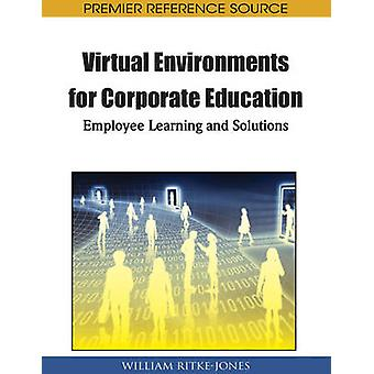 Virtual Environments for Corporate Education Employee Learning and Solutions by RitkeJones & William