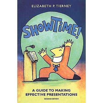 Show Time A Guide to Making Effective Presentations 2e by Tierney & Elizabeth P
