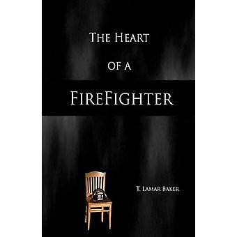 The Heart of a Firefighter by Baker & T. Lamar
