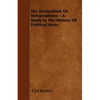 The Declaration of Independence  A Study in the History of Political Ideas by Becker & Carl