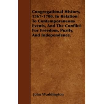 Congregational History 15671700. In Relation To Contemporaneous Events And The Conflict For Freedom Purity And Independence. by Waddington & John