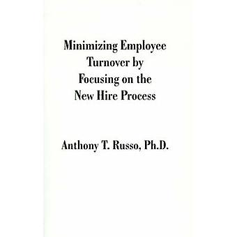Minimizing Employee Turnover by Focusing on the New Hire Process by Russo & Anthony T.