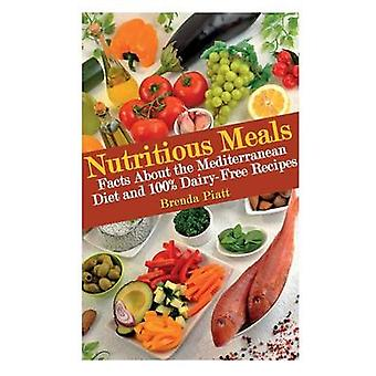 Nutritious Meals Facts about the Mediterranean Diet and 100 Dairy Free Recipes by Piatt & Brenda