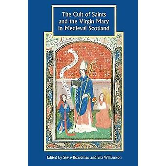 Cult of Saints and the Virgin Mary in Medieval Scotland by Boardman & Steve