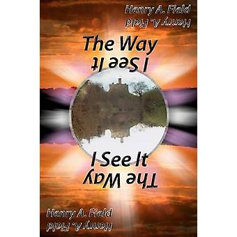 The Way I See It by Field & Henry F