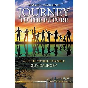Journey To The Future A Better World Is Possible by Dauncey & Guy