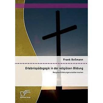 Erlebnispadagogik in Der Religiosen Bildung Religiose Erfahrungen Erlebbar Machen by Bossmann & Frank