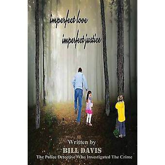 Imperfect Love Imperfect Justice by Davis & Bill