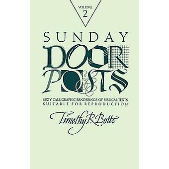 Sunday Door Posts II Sixty Calligraphic Renderings of Biblical Texts Suitable for Reproduction Sunday Doorposts by Botts & Timothy R.