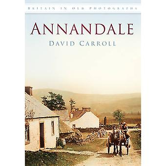Annandale - Britain in Old Photographs by David Carroll - 978075245014