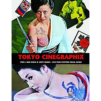 Tokyo Cinegraphix Two - Bad Girls & Sexy Crime - 100 Film Posters F