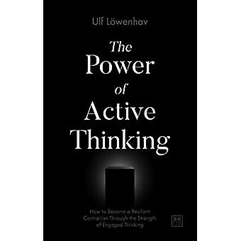 The Power of Active Thinking - How to become a resilient contrarian th