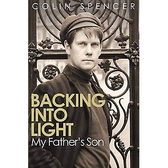 Backing Into Light - My Father's Son by Colin Spencer - 9780704372962