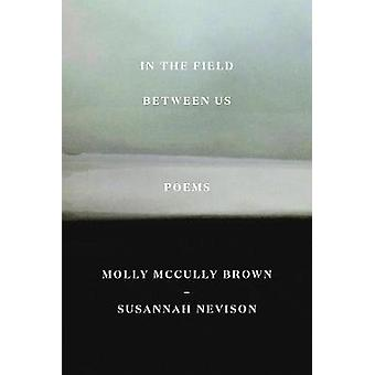 In the Field Between Us - Poems by Molly McCully Brown - 9780892555147