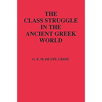 The Class Struggle in the Ancient Greek World - From the Archaic Age t
