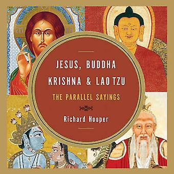 Jesus - Buddha - Krishna - and Lao Tzu - The Parallel Sayings by Richa