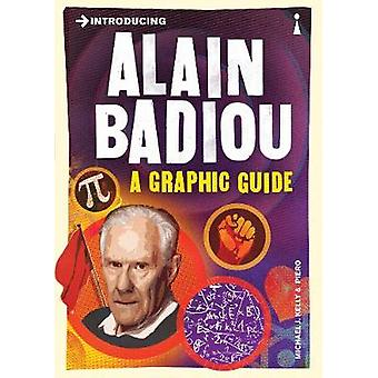 Introducing Alain Badiou  A Graphic Guide by Michael J Kelly & Piero