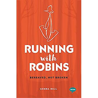 Running with Robins - Bereaved - not Broken by Gemma Bell - 9781911246