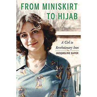 De Minissaia a Hijab - Uma Garota no Irã Revolucionário por Jacqueline S