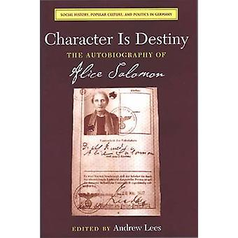 Character is Destiny - The Autobiography of Alice Salomon by Andrew Le