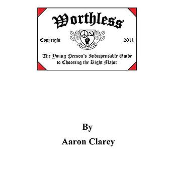 Worthless: The Indispensable Guide to Choosing the Right Major: Volume 1