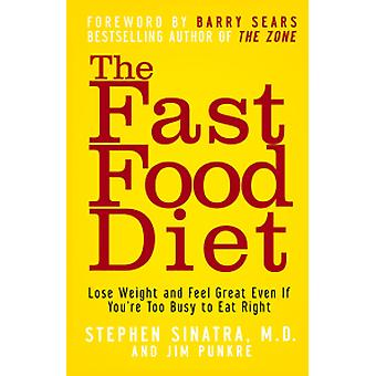The Fast Food Diet - Lose Weight and Feel Great Even If You're Too Bus