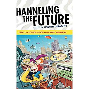 Channeling the Future - Essays on Science Fiction and Fantasy Televisi