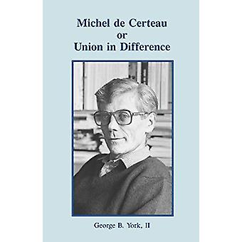 Michel De Certeau - or Union in Difference by George York - 9780852446