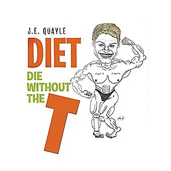 Diet - Die Without the T by J E Quayle - 9781543488203 Book