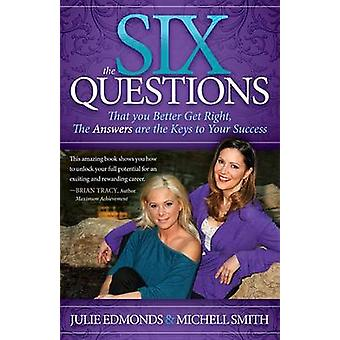 The Six Questions - That you Better Get Right - The Answers are the Ke
