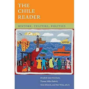 The Chile Reader by Edited by Elizabeth Quay Hutchison & Edited by Thomas Miller Klubock & Edited by Nara B Milanich & Edited by Peter Winn