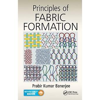 Principles of Fabric Formation by Banerjee & Prabir Kumar Indian Institute of Technology & Delhi & India
