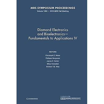 Diamond Electronics and Bioelectronics  Fundamentals to Applications IV Volume 1282 by Edited by Christoph E Nebel & Edited by Philippe Bergonzo & Edited by James E Butler & Edited by Milos Nesladek & Edited by Andrew T S Wee
