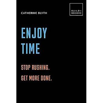 Enjoy Time Stop rushing Get more done 20 thoughtprovoking lessons BUILDBECOME
