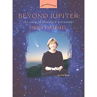 Über Jupiter - die Geschichte der planetarischen Astronomen Heidi Hammel von Fre