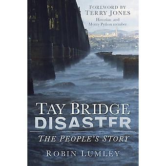 Katastrofa mostu nad Tay - People's Story przez Robin Lumley - 97807524994